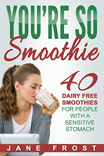 Review   You're So Smoothie: 40 Dairy Free Smoothies for People with a Sensitive Stomach