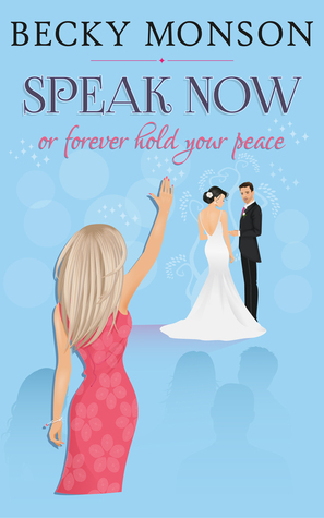 Speak Now: or Forever Hold Your Peace by Becky Monson