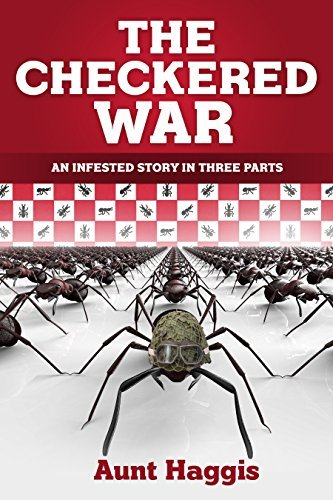 The Checkered War: An Infested Story in Three Parts by Aunt Haggis